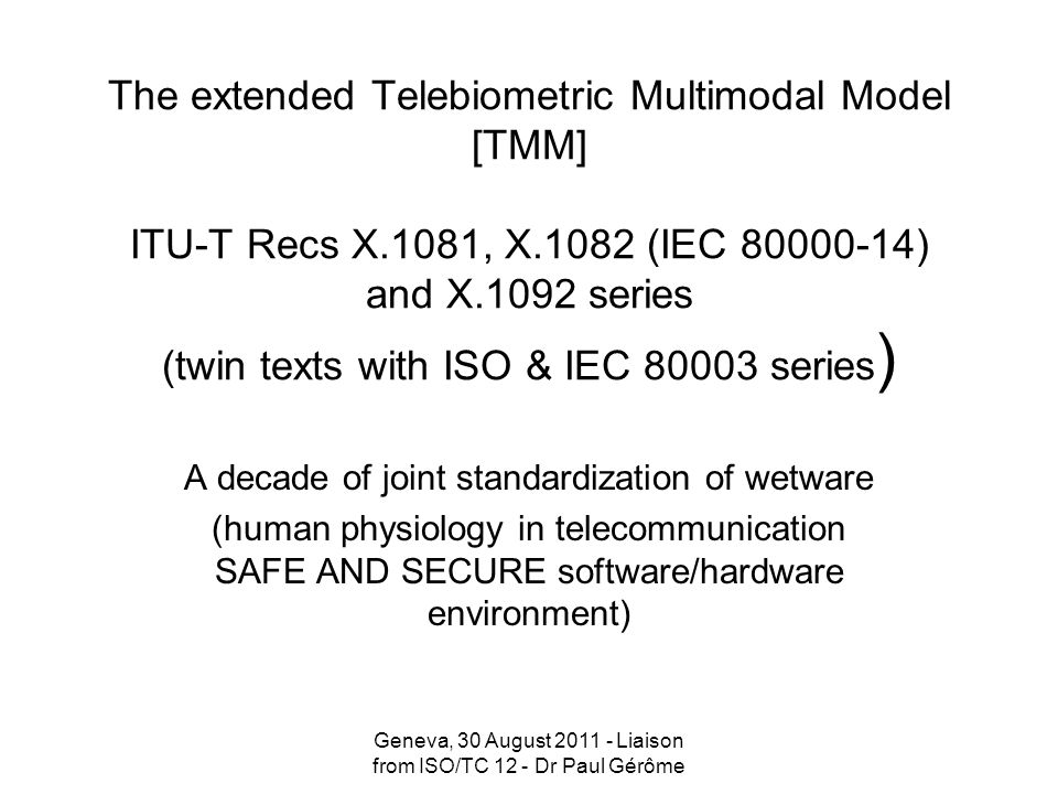 The extended Telebiometric Multimodal Model [TMM] ITU-T Recs X.1081, X.1082 (IEC 80000-14) and X.1092 series (twin texts with ISO & IEC 80003 series)